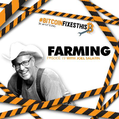 Bitcoin Fixes This #19: Farming with Joel Salatin