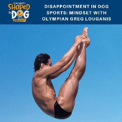 Disappointment in Dog Sports: Mindset With Olympian Greg Louganis
