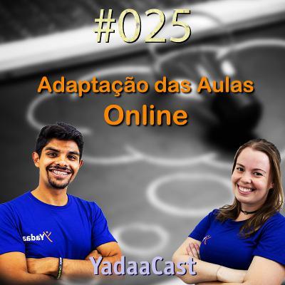 Formatos e adaptações das Aulas Online - YadaaCast #025