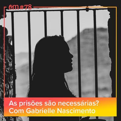 #78 - As prisões são necessárias? com Gabrielle Nascimento