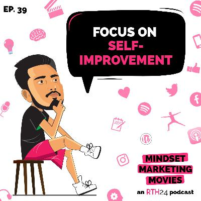 Focus on Self-Improvement || Ep 39 || an RTH24 podcast