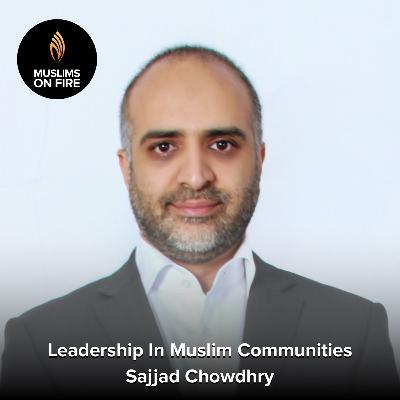 Sajjad Chowdhry On Leadership In Muslim Communities