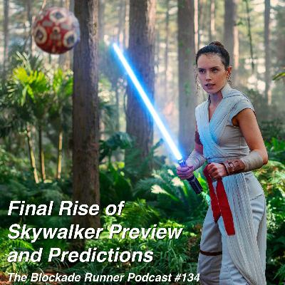 Final Rise of Skywalker Preview and Predictions - The Blockade Runner Podcast #134