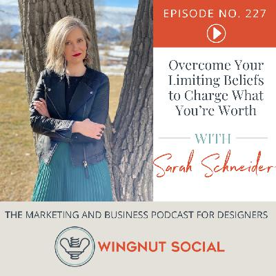 Overcome Your Limiting Beliefs to Charge What You're Worth [Sarah Schneider] - Episode 227