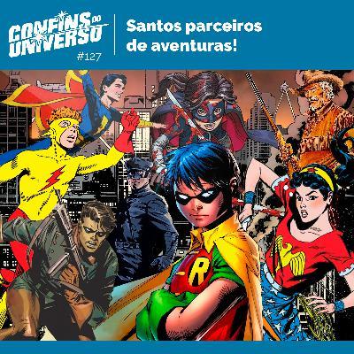 Confins do Universo 127 – Santos parceiros de aventuras!