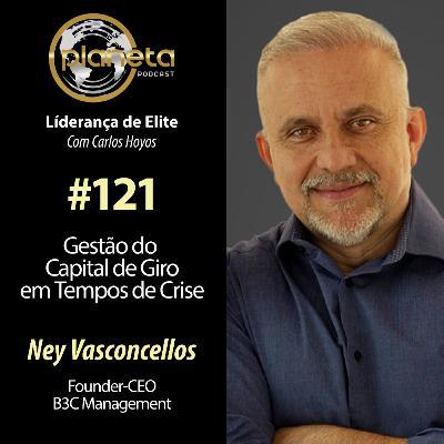 #121 - Gestão do Capital de Giro em Tempos de Crise com Ney Vasconscellos