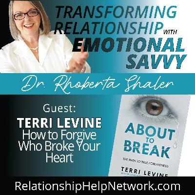 How to Forgive Who Broke Your Heart  GUEST: Terri Levine