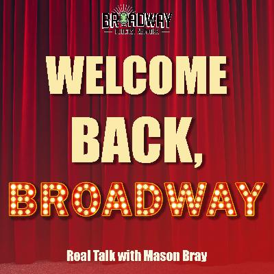 Ep. 507 - WELCOME BACK, BROADWAY!