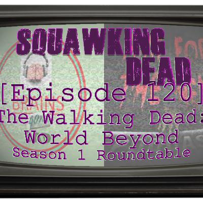 [Episode 120] The Walking Dead: World Beyond, Season 1 RECAP /w Brains Gone Bad & Aim For The Head Podcast