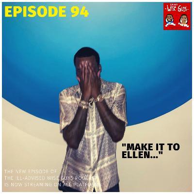 """Episode 94 - """"Make It To Ellen..."""""""
