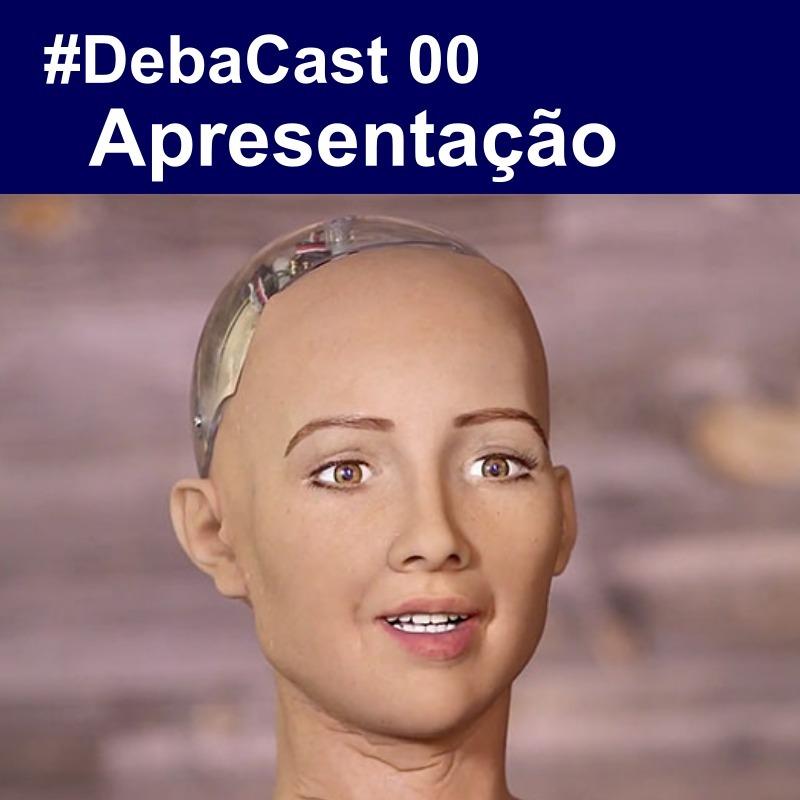 #DebaCast 00 - Apresentação
