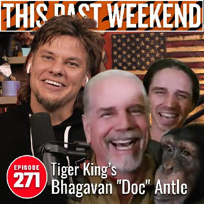 "Tiger King's Bhagavan ""Doc"" Antle | This Past Weekend w/ 271"