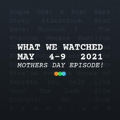 What We Watched (May 4-9) ft. Our Mom | [S3E13]