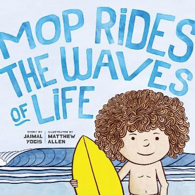 Mop Rides the Waves of Life by Jaimal Yogis