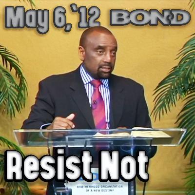 05/06/12 Put Up No Resistance Against Life's Challenges (Archive)