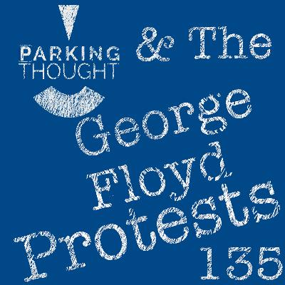 #ParkingThought & the George Floyd #Protests | 135