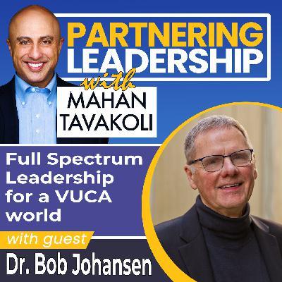 Full Spectrum Leadership for a VUCA world with Dr. Bob Johansen | Thought leader