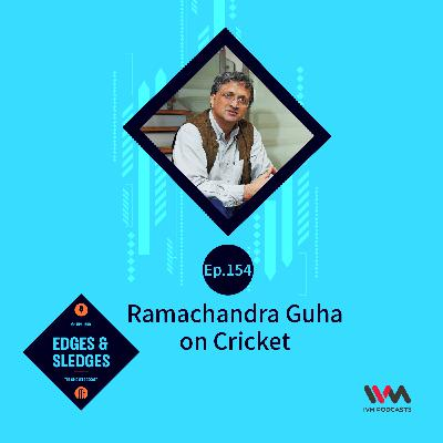 Ep. 154: Ramachandra Guha on Cricket