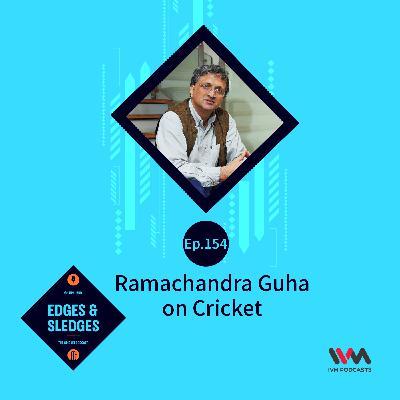 Ep. 154: Ramachandra Guha on Cricket