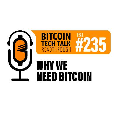 Bitcoin Tech Talk #235: Why we need Bitcoin