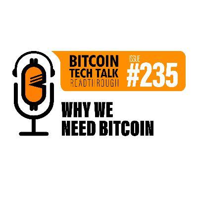 Bitcoin Tech Talk #235: Why we need Bitcoin