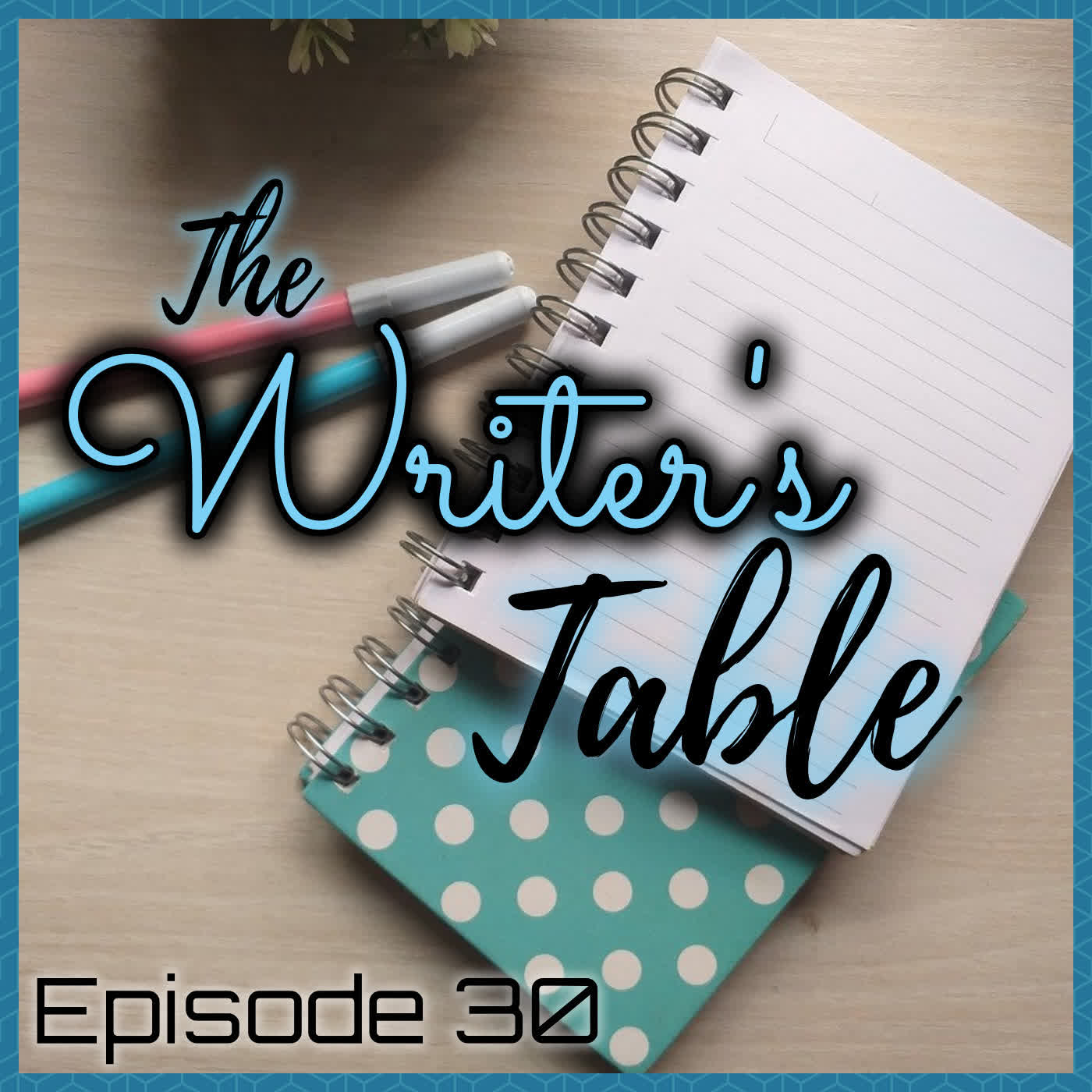 The Writer's Table: Episode 30