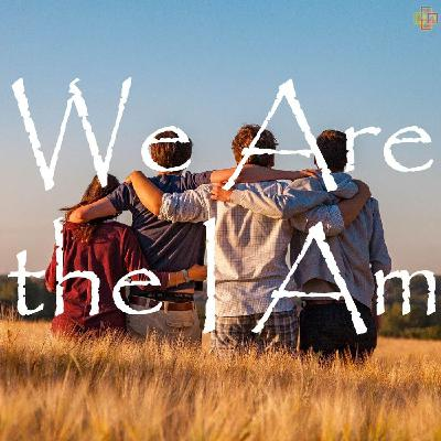 We Are the I Am