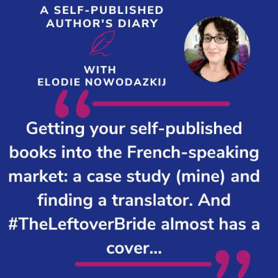 Ep. 19 - Getting your self-published books into the French-speaking market: a case study (mine) and finding a translator. And #TheLeftoverBride almost has a cover...