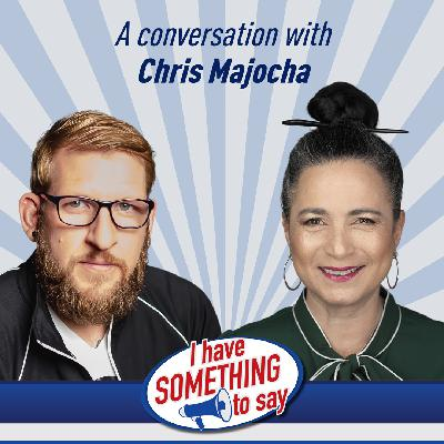 """Episode #101: """"I Have SOMETHING To Say"""" with special guest, Chris Majocha"""