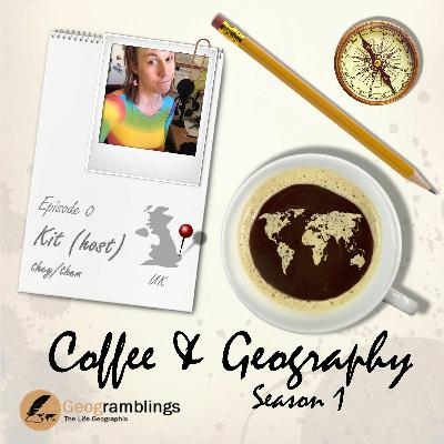 Coffee & Geography S01E00 Kit Rackley (Host, UK)