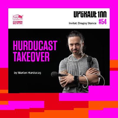 #54 TAKEOVER by HURDUCAST. Marian Hurducaș face schimb de roluri cu Dragoș Stanca