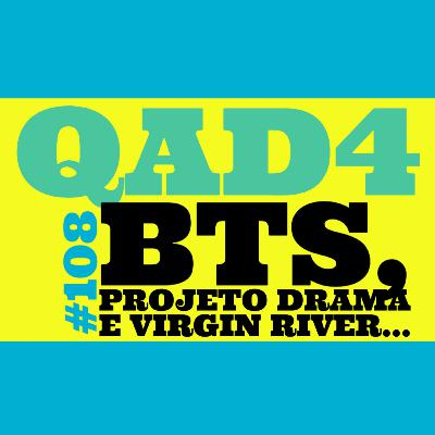 #108 - BTS, Projeto Drama e Virgin River...