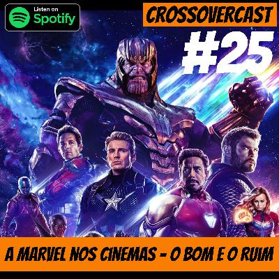 CrossoverCast 25 – O Bom e o Ruim do Universo Estendido da Marvel nos Cinemas