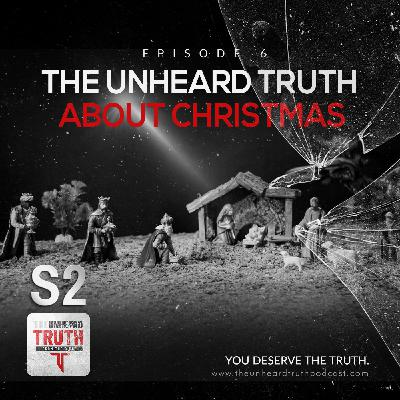 S2EP6: The Unheard Truth About Christmas