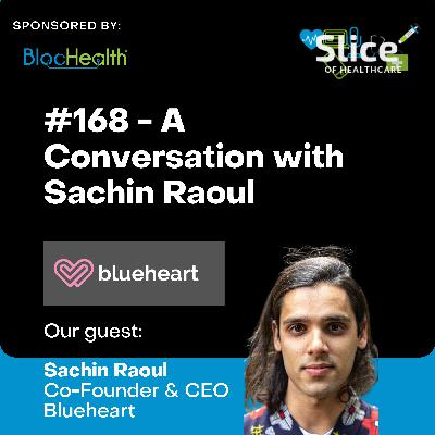 #168 - Sachin Raoul, Co-Founder & CEO at Blueheart