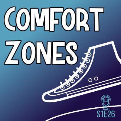 S1E26 Comfort Zones