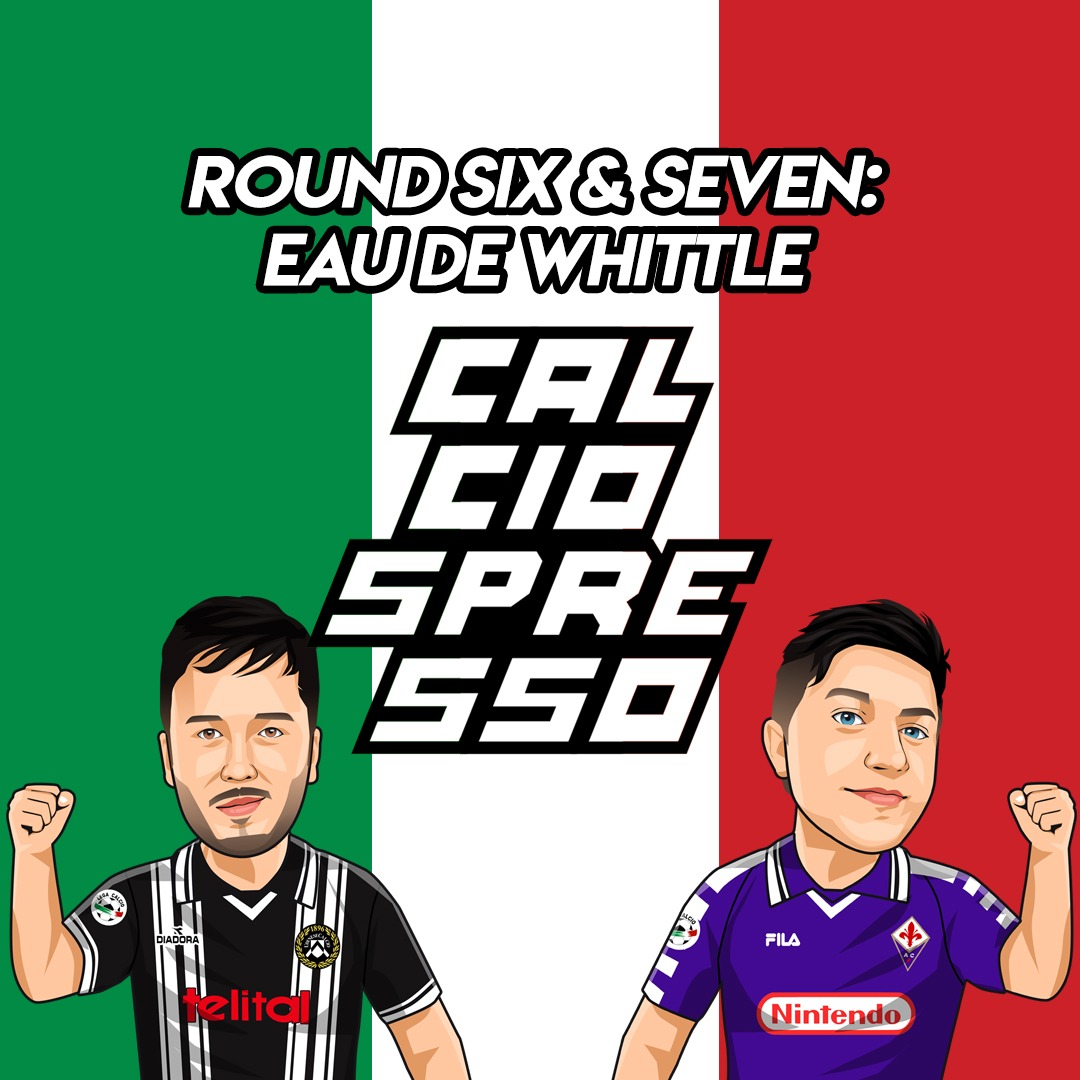CALCIOSPRESSO: Round Six & Seven: Eau de Whittle