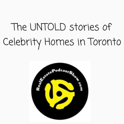 Episode 173: The Untold Stories of Celebrity Homes in Toronto & GTA