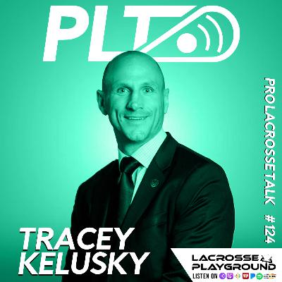 Tracey Kelusky: Winning NLL Championships with the Calgary Roughnecks and Helming the Panther City Lacrosse Club (Pro Lacrosse Talk Podcast #124)