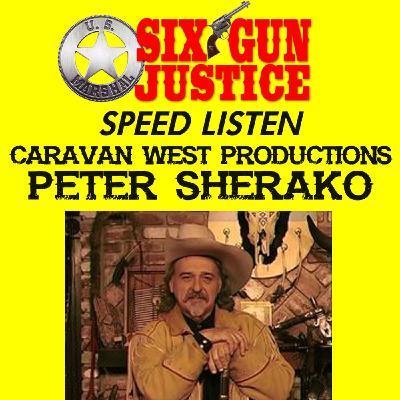 SIX-GUN JUSTICE SPEED LISTEN—CARAVAN WEST PRODUCTIONS / PETER SHERAYKO