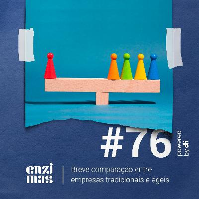 ENZIMAS #76 Breve Comparação Entre Empresas Tradicionais E Ágeis