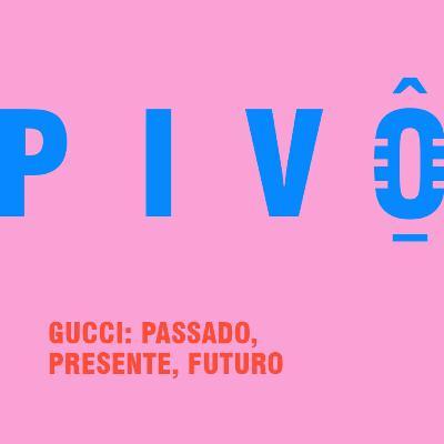 #27 - Gucci: passado, presente, futuro