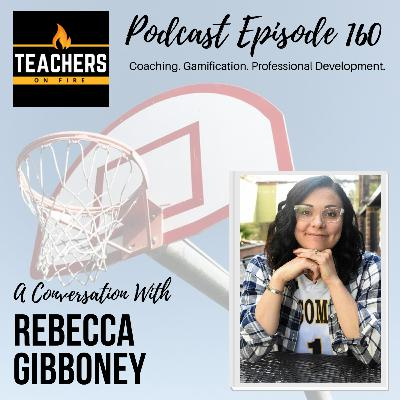 160 - Rebecca Gibboney: Coaching, Gamification, and Professional Development