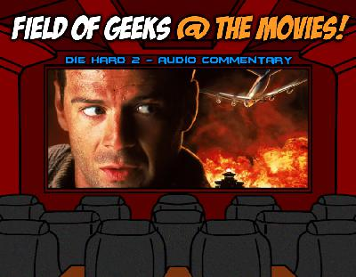 "FIELD of GEEKS @ the MOVIES! - ""DIE HARD 2″ Audio Commentary"