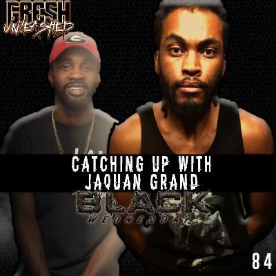 CATCHING UP WITH JAQUAN GRAND   BLACK WEDNESDAY #3   GRESH UNLEASHED 084