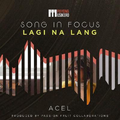 Song #12: Lagi Na Lang by Acel (The Story Behind)