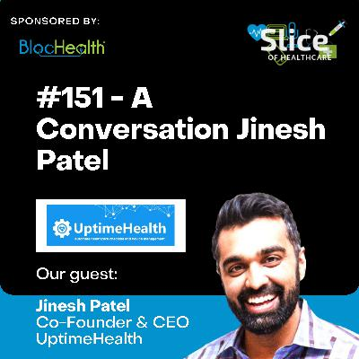 #152 - Jinesh Patel, Co-Founder & CEO at UptimeHealth