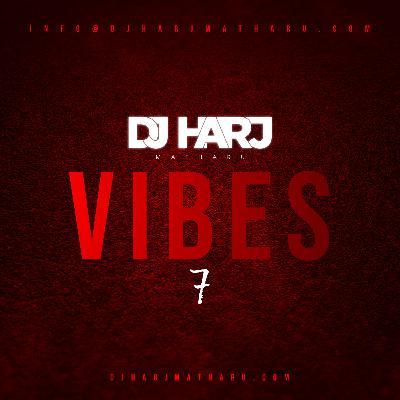 Vibes 7 (UK Rap, R&B, Hip Hop, AfroBeats & Grime) - DJ Harj Matharu