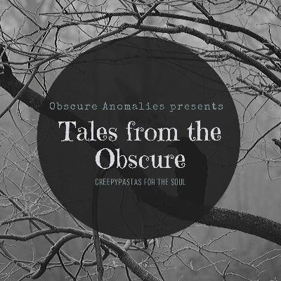 10: Tales From The Obscure Ep. 1 - Creepypasta Soup for the Soul