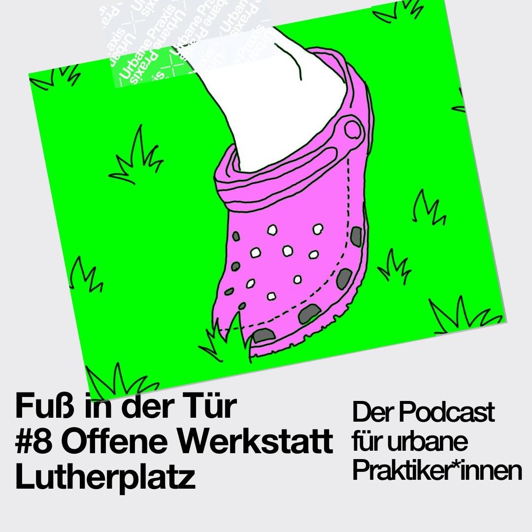 Fuß in der Tür #8 Offene Werkstatt Lutherplatz